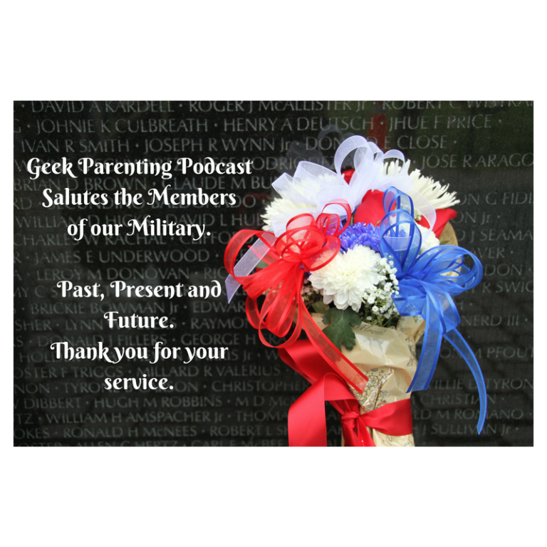 Geek Parenting PodcastSalutes the Membersof our Military.Past, Present and Future.Thank you for your service..png